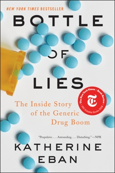 Bottle of Lies: The Inside Story of the Generic Drug Boom, Eban, Katherine