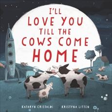 I'll Love You Till the Cows Come Home, Cristaldi, Kathryn