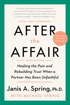 After the Affair, Third Edition: Healing the Pain and Rebuilding Trust When a Partner Has Been Unfaithful, Spring, Janis A.