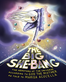 The Big She-Bang: The Herstory of the Universe According to God the Mother, Acocella, Marisa