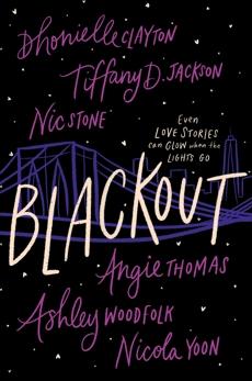 Blackout, Yoon, Nicola & TBD & Thomas, Angie & Jackson, Tiffany D. & Stone, Nic & Clayton, Dhonielle & Woodfolk, Ashley