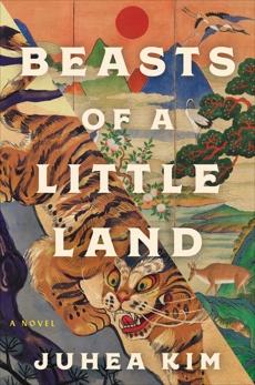 Beasts of a Little Land: A Novel, Kim, Juhea