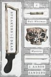 Speakers of the Dead: A Walt Whitman Mystery, Sanders, J. Aaron