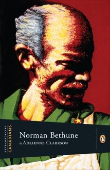 Extraordinary Canadians: Norman Bethune, Clarkson, Adrienne