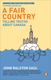 A Fair Country: Telling Truths About Canada, Saul, John Ralston