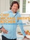 Chef Michael Smith's Kitchen: 100 Of My Favourite Easy Recipes, Smith, Michael