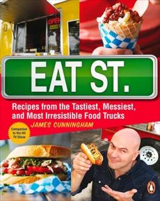 Eat Street: The Tastiest Messiest And Most Irresistible Street Food, Cunningham, James