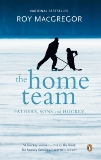 The Home Team: Fathers, Sons & Hockey, MacGregor, Roy