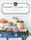 Bobbette & Belle: Classic Recipes from the Celebrated Pastry Shop, Bobbitt, Allyson & Bell, Sarah
