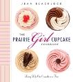 The Prairie Girl Cupcake Cookbook: Living Life One Cupcake at a Time, Blacklock, Jean