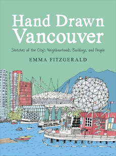 Hand Drawn Vancouver: Sketches of the City's Neighbourhoods, Buildings, and People, FitzGerald, Emma