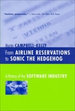 From Airline Reservations to Sonic the Hedgehog: A History of the Software Industry, Campbell-Kelly, Martin