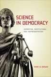 Science in Democracy: Expertise, Institutions, and Representation, Brown, Mark B.