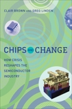 Chips and Change: How Crisis Reshapes the Semiconductor Industry, Brown, Clair & Linden, Greg
