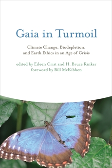 Gaia in Turmoil: Climate Change, Biodepletion, and Earth Ethics in an Age of Crisis,