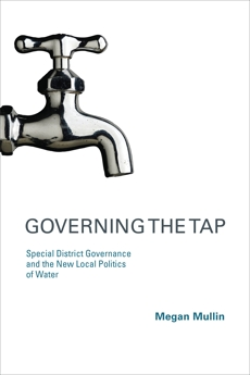 Governing the Tap: Special District Governance and the New Local Politics of Water, Mullin, Megan