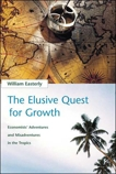 The Elusive Quest for Growth: Economists' Adventures and Misadventures in the Tropics, Easterly, William R.