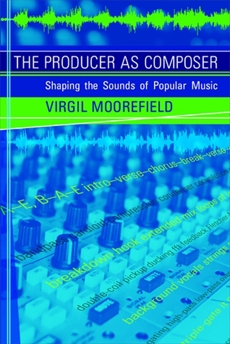 The Producer as Composer: Shaping the Sounds of Popular Music, Moorefield, Virgil