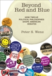 Beyond Red and Blue: How Twelve Political Philosophies Shape American Debates, Wenz, Peter S.
