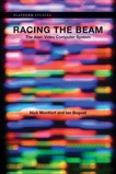 Racing the Beam: The Atari Video Computer System, Bogost, Ian & Montfort, Nick