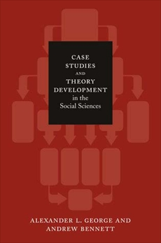 Case Studies and Theory Development in the Social Sciences, George, Alexander L. & Bennett, Andrew