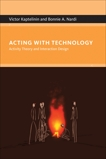 Acting with Technology: Activity Theory and Interaction Design, Kaptelinin, Victor & Nardi, Bonnie A.