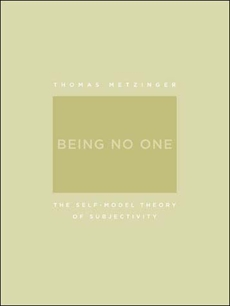 Being No One: The Self-Model Theory of Subjectivity, Metzinger, Thomas
