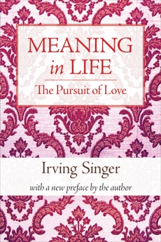 Meaning in Life, Volume 2: The Pursuit of Love, Singer, Irving