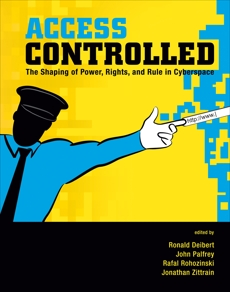 Access Controlled: The Shaping of Power, Rights, and Rule in Cyberspace,