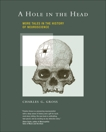 A Hole in the Head: More Tales in the History of Neuroscience, Gross, Charles G.