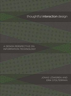 Thoughtful Interaction Design: A Design Perspective on Information Technology, Lowgren, Jonas & Stolterman, Erik