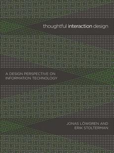 Thoughtful Interaction Design: A Design Perspective on Information Technology, Lowgren, Jonas & Stolterman, Erik