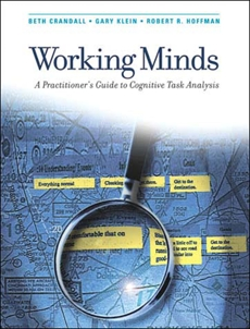 Working Minds: A Practitioner's Guide to Cognitive Task Analysis, Klein, Gary A. & Crandall, Beth & Hoffman, Robert R.