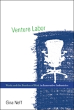Venture Labor: Work and the Burden of Risk in Innovative Industries, Neff, Gina