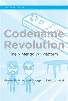 Codename Revolution: The Nintendo Wii Platform, Jones, Steven E. & Thiruvathukal, George K.