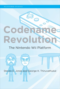 Codename Revolution: The Nintendo Wii Platform, Jones, Steven E. & Thiruvathukal, George K.