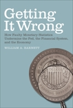 Getting it Wrong: How Faulty Monetary Statistics Undermine the Fed, the Financial System, and the Economy, Barnett, William A.
