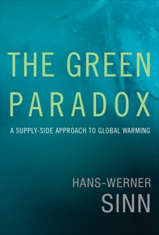 The Green Paradox: A Supply-Side Approach to Global Warming, Sinn, Hans-Werner