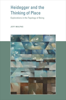 Heidegger and the Thinking of Place: Explorations in the Topology of Being, Malpas, Jeff