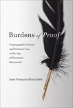 Burdens of Proof: Cryptographic Culture and Evidence Law in the Age of Electronic Documents, Blanchette, Jean-Francois