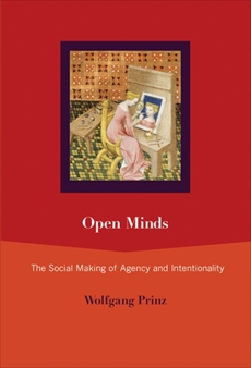 Open Minds: The Social Making of Agency and Intentionality, Prinz, Wolfgang