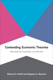 Contending Economic Theories: Neoclassical, Keynesian, and Marxian, Wolff, Richard D. & Resnick, Stephen A.