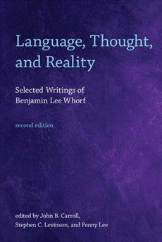Language, Thought, and Reality, second edition: Selected Writings of Benjamin Lee Whorf