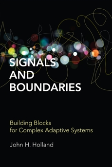 Signals and Boundaries: Building Blocks for Complex Adaptive Systems, Holland, John H.