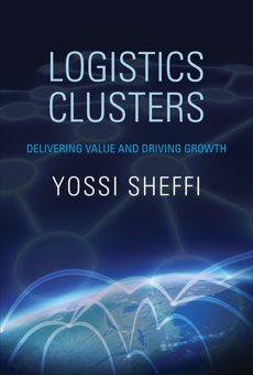 Logistics Clusters: Delivering Value and Driving Growth, Sheffi, Yossi