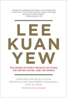 Lee Kuan Yew: The Grand Master's Insights on China, the United States, and the World, Allison, Graham & Blackwill, Robert D. & Wyne, Ali