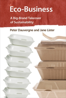 Eco-Business: A Big-Brand Takeover of Sustainability, Dauvergne, Peter & Lister, Jane