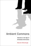 Ambient Commons: Attention in the Age of Embodied Information, McCullough, Malcolm
