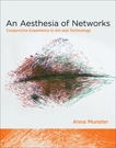 An Aesthesia of Networks: Conjunctive Experience in Art and Technology, Munster, Anna