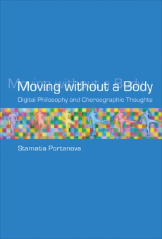 Moving without a Body: Digital Philosophy and Choreographic Thoughts, Portanova, Stamatia